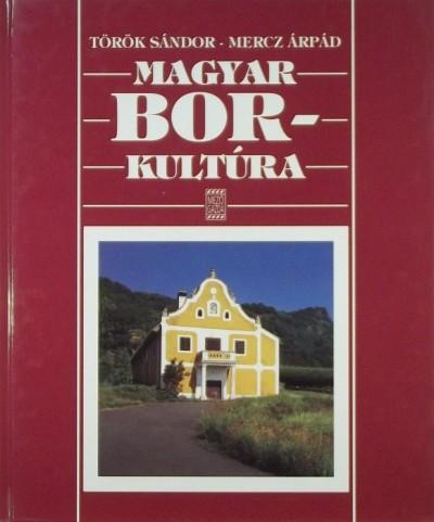 Mercz Árpád - Török Sándor - Magyar borkultúra