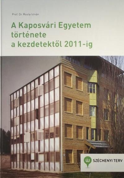 Dr. Rosta István - A Kaposvári Egyetem története a kezdetektől 2011-ig