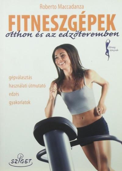 Roberto Maccadanza - Fitneszgépek otthon és az edzőteremben