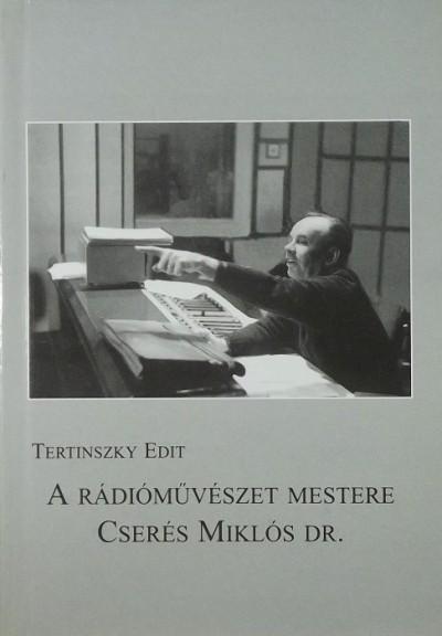 Tertinszky Edit - A rádióművészet mestere: Cserés Miklós dr.