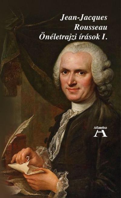 Jean-Jacques Rousseau - Miklós Tamás  (Szerk.) - Önéletrajzi írások I.