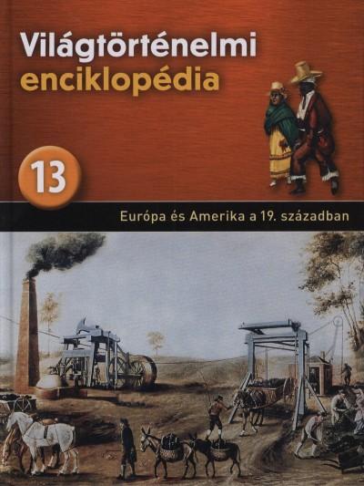 - Világtörténelmi enciklopédia 13. - Európa és Amerika a 19. században