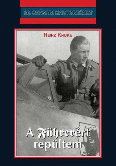 Heinz Knoke - A Führerért repültem