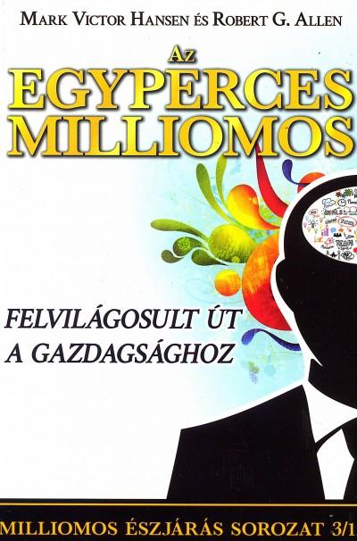 Robert G. Allen - Mark Victor Hansen - Az egyperces milliomos - Felvilágosult út a gazdagsághoz