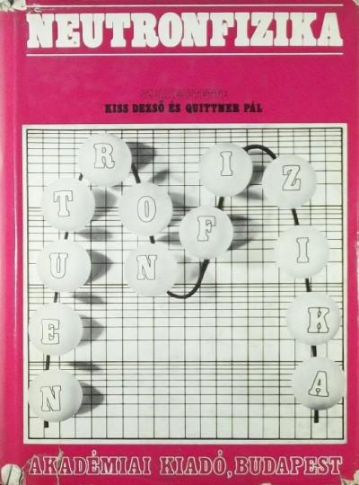 Kiss Dezső  (Szerk.) - Quittner Pál  (Szerk.) - Neutronfizika