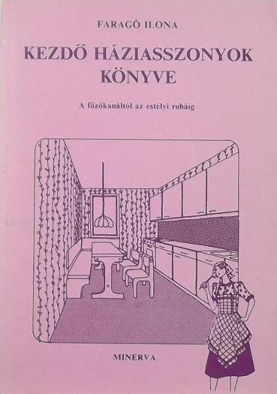 Faragó Ilona - Kezdő háziasszonyok könyve
