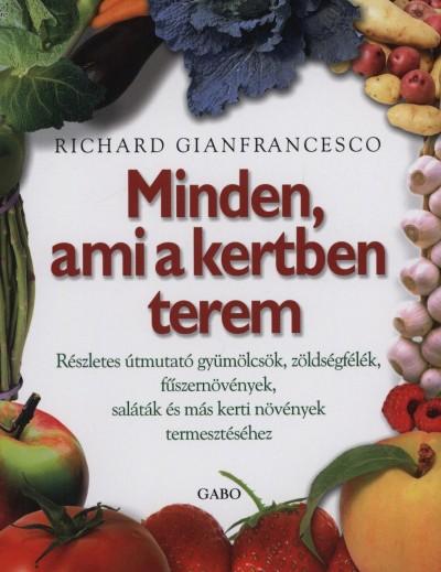 Richard Gianfrancesco - Minden, ami a kertben terem