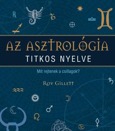 Roy Gillett - Az asztrológia titkos nyelve