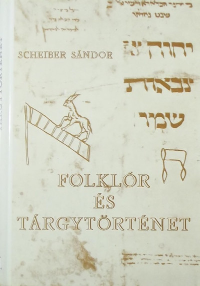 Scheiber Sándor - Folklór és tárgytörténet III.