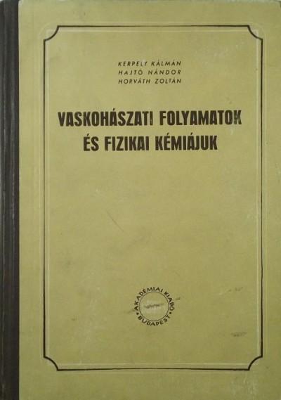 Horváth Zoltán - Kerpely Kálmán - Vaskohászati folyamatok és fizikai kémiájuk