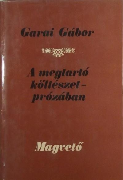 Garai Gábor - A megtartó költészet - prózában