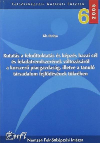 Kis Ibolya - Kutatás a felnőttoktatás és képzés hazai cél és feladatrendszerének változásáról a