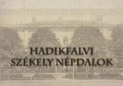 Várnai Ferenc  (Szerk.) - Hadikfalvi Székely népdalok - Hetven Bukovinai Székely népdal Hadikfalváról