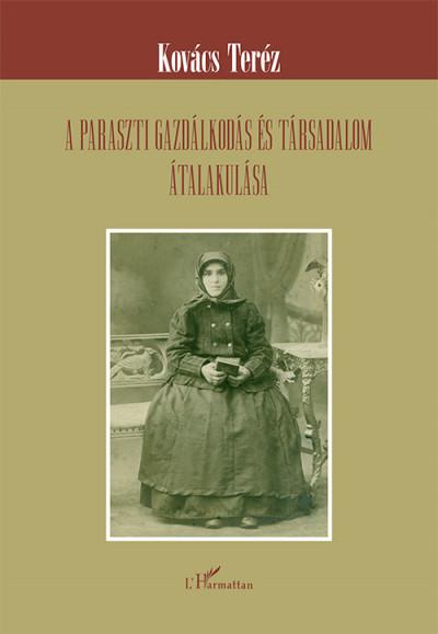 Kovács Teréz - A paraszti gazdálkodás és társadalom átalakulása