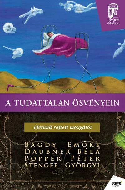 Bagdy Emőke - Daubner Béla - Popper Péter - Stenger Györgyi - A tudattalan ösvényein