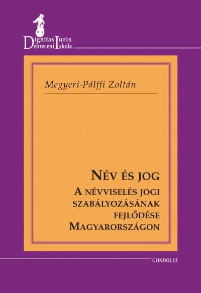Megyeri-Pálffy Zoltán - Név és jog - A névviselés jogi szabályozásának fejlődése Magyarországon