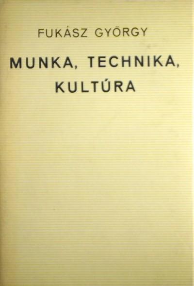 Fukász György - Munka, technika, kultúra