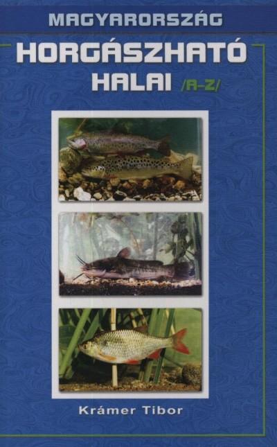 Krámer Tibor - Magyarország horgászható halai /a-z/