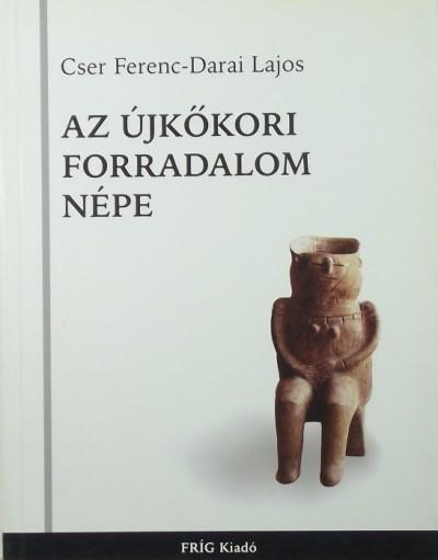 Cser Ferenc - Darai Lajos - Az újkőkori forradalom népe