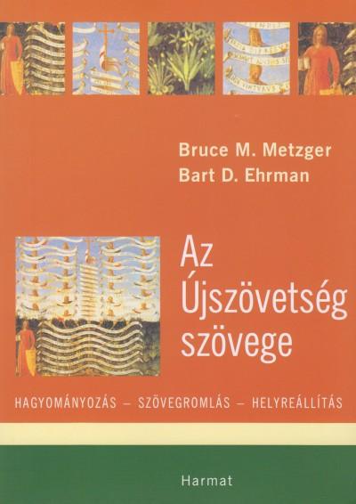 Bart D. Ehrman - Bruce M. Metzger - Az Újszövetség szövege