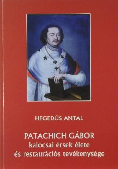 Hegedűs Antal - Patachich Gábor kalocsai érsek élete és restaurációs tevékenysége