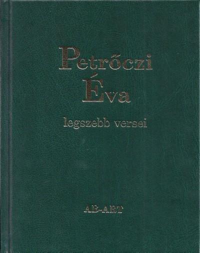 Petrőczi Éva - Bakonyi István  (Vál.) - Petrőczi Éva legszebb versei