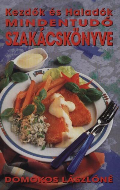 Domokos Lászlóné - Kezdők és haladók mindentudó szakácskönyve