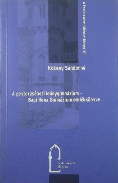 Kökény Sándorné - A pesterzsébeti leánygimnázium - Bagi Ilona Gimnázium emlékkönyve