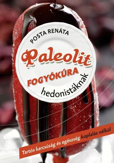 Posta Renáta - Paleolit fogyókúra hedonistáknak