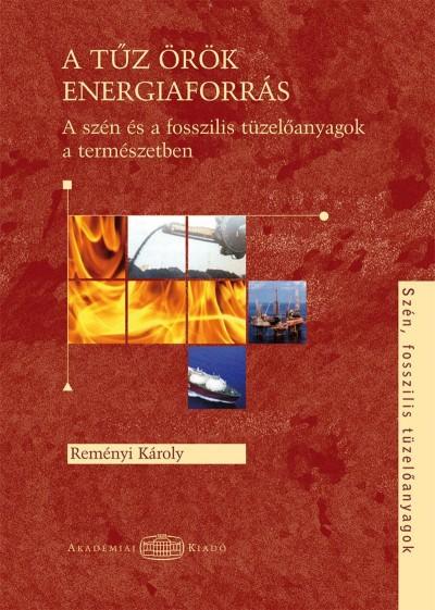 Reményi Károly - A tűz örök energiaforrás - A szén és a fosszilis tüzelő-anyagok a természetben