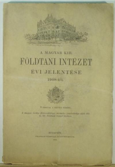 - A Magyar Kir. Földtani Intézet évi jelentése 1908-ról