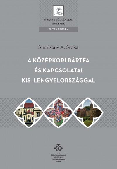 Stanislaw A. Sroka - A középkori Bártfa és kapcsolatai Kis-Lengyelországgal
