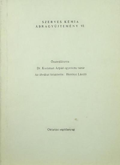 Kucsman Árpád  (Összeáll.) - Szerves kémia ábragyűjtemény VI.