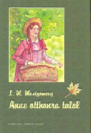 Lucy Maud Montgomery - Anne otthonra tal�l