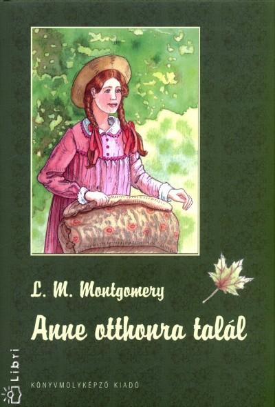 Lucy Maud Montgomery - Anne otthonra talál