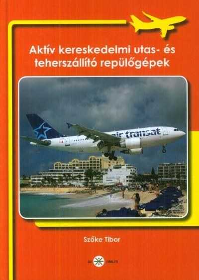 Szőke Tibor  (Szerk.) - Aktív kereskedelmi utas- és teherszállító repülőgépek