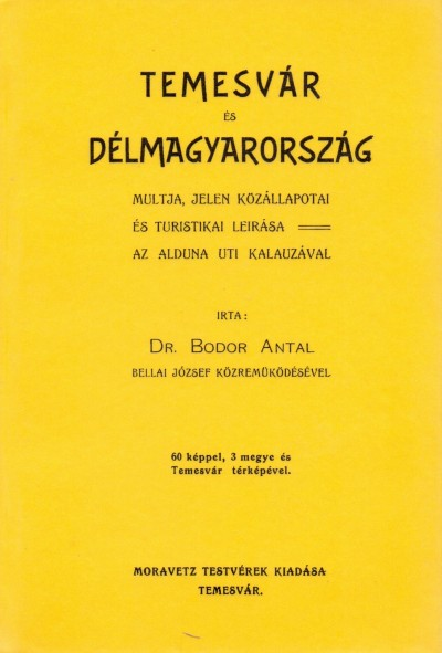 Bodor Antal - Temesvár és Délmagyarország múltja, jelen közállapotai és turistikai leírása az Alduna útikalauzával
