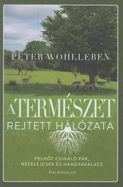 Peter Wohlleben - A természet rejtett hálózata