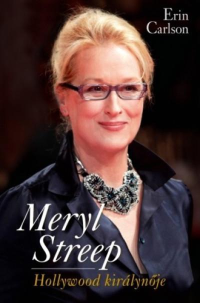 Carlson Erin - Meryl Streep - Hollywood királynője