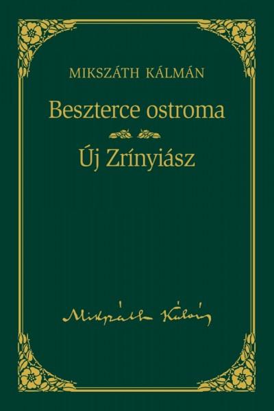 Mikszáth Kálmán - Beszterce ostroma / Új Zrínyiász - Mikszáth Kálmán sorozat 8. kötet