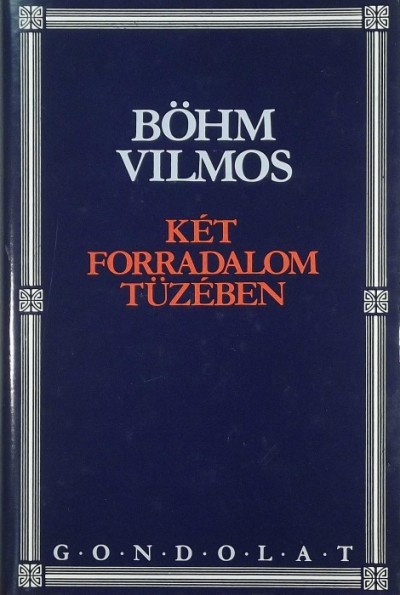 Böhm Vilmos - Két forradalom tüzében