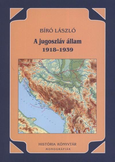 Bíró László - A jugoszláv állam 1918-1939