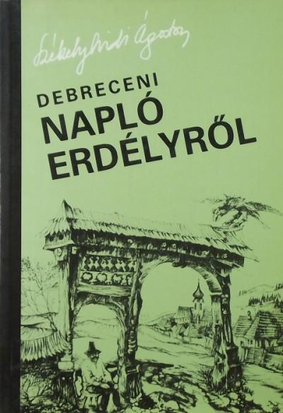 Székelyhidi Ágoston - Debreceni napló Erdélyről