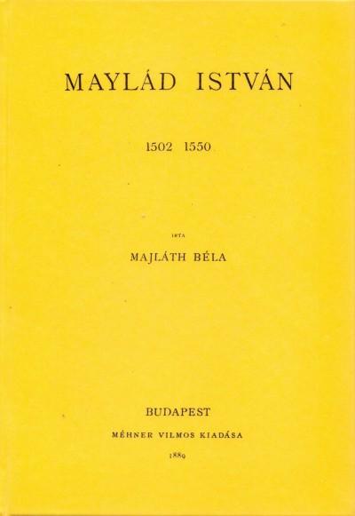 Majláth Béla - Maylád István 1502-1550