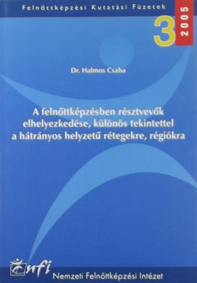 Dr. Halmos Csaba - A felnőttképzésben résztvevők elhelyezkedése, különös tekintettel a hátrányos helyzetű rétegekre, régiókra