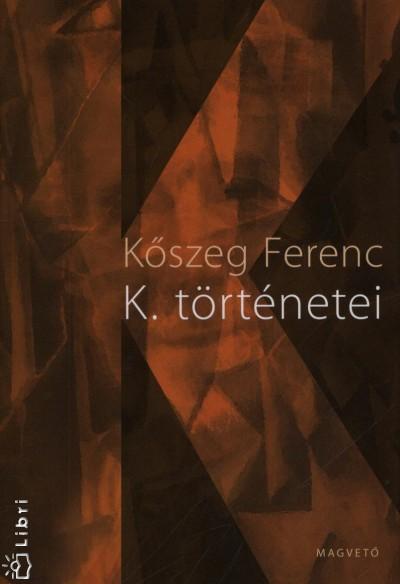 Kőszeg Ferenc - K. történetei
