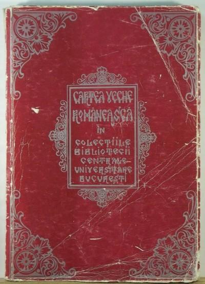 Mircea Lacatusu - Cartea veche romaneasca in Colectiile Bibliotecii centrale universitare Bucuresti