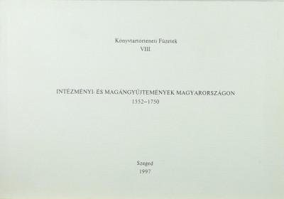 Monok István  (Szerk.) - Zvara Edina  (Szerk.) - Intézményi- és magánygyűjtemények Magyarországon 1552-1750