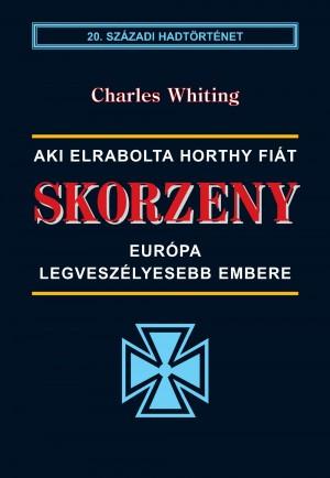 Charles Whiting - Skorzeny - Eur�pa legvesz�lyesebb embere