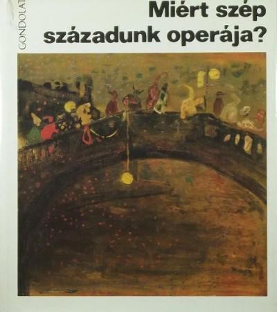 Várnai Péter  (Szerk.) - Miért szép századunk operája?